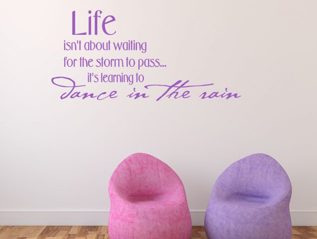 ...Life is not about waiting for the storms