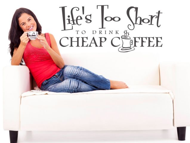life too short to drink cheap coffee
