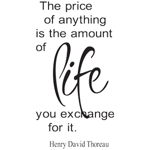 ..the price of anything is the amount of life