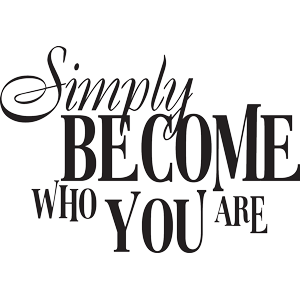 simply become who you are