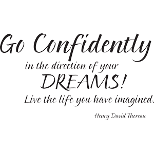 Go confidently in the direction of your dreams